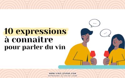 Savoir parler du vin : 10 expressions à connaître